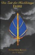 ebook: Die Zeit der Hochkönige - Ehre - Fünftes Buch