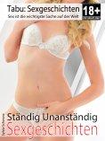 eBook: Erotische Sexgeschichten: Ständig Unanständig | Erotik Kurzgeschichten
