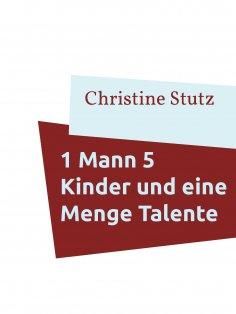 eBook: 1 Mann 5 Kinder und eine Menge Talente