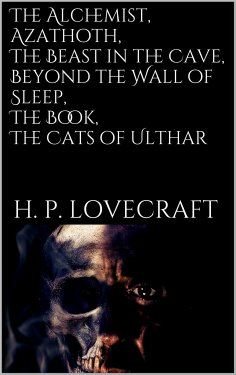 eBook: The Alchemist, Azathoth, The Beast in the Cave, Beyond the Wall of Sleep, The Book, The Cats of Ulth