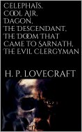 ebook: Celephaïs, Cool Air, Dagon, The Descendant, The Doom That Came to Sarnath, The Evil Clergyman