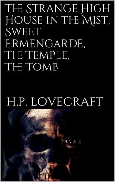 eBook: The Strange High House in the Mist, Sweet Ermengarde, The Temple, The Tomb