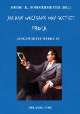 ebook: Johann Wolfgang von Goethes Prosa. Ausgewählte Werke IV