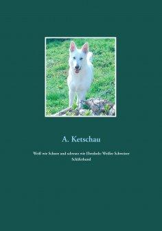 eBook: Weiß wie Schnee und schwarz wie Ebenholz: Weißer Schweizer Schäferhund