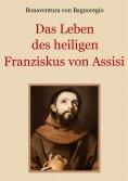 ebook: Das Leben des heiligen Franziskus von Assisi