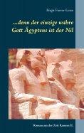 eBook: ...denn der einzige wahre Gott Ägyptens ist der Nil