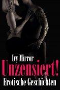 ebook: UNZENSIERT! - Storys ab 18, Erotische Geschichten