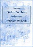 eBook: 10 Ideen für einfache Watercolor Hintergrund Kunstwerke