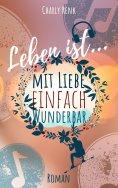eBook: Leben ist... mit Liebe einfach wunderbar