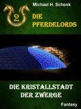 eBook: Die Pferdelords 02 - Die Kristallstadt der Zwerge