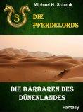 eBook: Die Pferdelords 03 - Die Barbaren des Dünenlandes