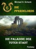 ebook: Die Pferdelords 06 - Die Paladine der toten Stadt