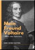 eBook: Mein Freund Voltaire - Über die Toleranz.