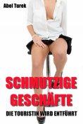 eBook: Schmutzige Geschäfte - Die Touristin wird entführt!