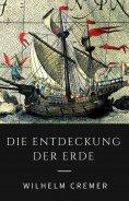 ebook: Die Entdeckung der Erde - Wie Christoph Kolumbus, James Cook, Francis Drake und andere große Entdeck