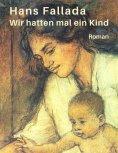 eBook: Fallada - Wir hatten mal ein Kind
