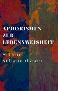 ebook: Arthur Schopenhauer: Aphorismen zur Lebensweisheit