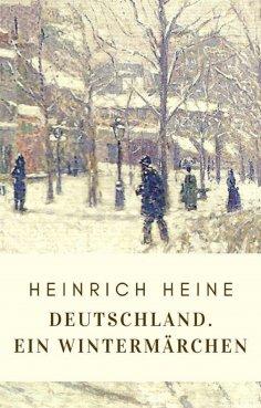 ebook: Heinrich Heine: Deutschland. Ein Wintermärchen