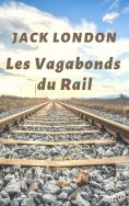 ebook: Les Vagabonds du Rail (Jack London biographie)