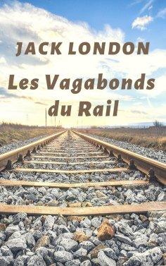 eBook: Les Vagabonds du Rail (Jack London biographie)