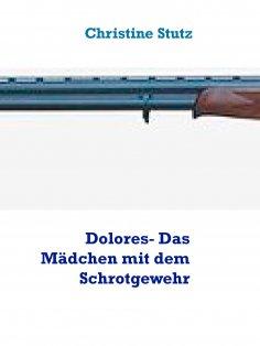 eBook: Dolores- Das Mädchen mit dem Schrotgewehr