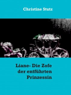eBook: Liane- Die Zofe der entführten Prinzessin