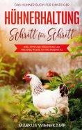 eBook: Hühnerhaltung Schritt für Schritt: Das Hühner Buch für Einsteiger - inkl. Tipps und Tricks rund um H