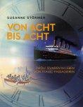 ebook: Von acht bis acht. Zwölf Stunden im Leben von Titanic-Passagieren