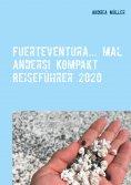 eBook: Fuerteventura... mal anders! Kompakt Reiseführer 2020