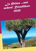 eBook: La Palma ...mal anders! Reiseführer 2020