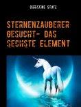 eBook: Sternenzauberer gesucht- Das sechste Element