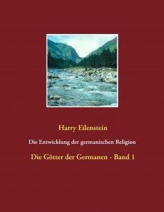 eBook: Die Entwicklung der germanischen Religion  -  von der Steinzeit bis heute
