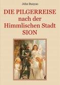 ebook: Die Pilgerreise nach der Himmlischen Stadt Sion