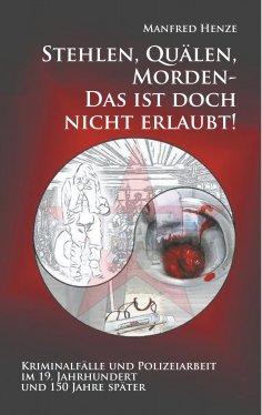 eBook: Stehlen, Quälen, Morden -  Das ist doch nicht erlaubt!