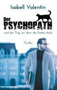 eBook: Der Psychopath und der Tag, an dem die Katze starb