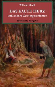 eBook: Das kalte Herz und andere Geistergeschichten. Illustrierte Ausgabe.