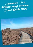ebook: Lanzarote ...in a different way! Compact Travel Guide 2020