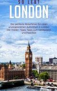 eBook: So lebt London: Der perfekte Reiseführer für einen unvergesslichen Aufenthalt in London inkl. Inside