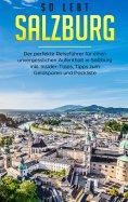 eBook: So lebt Salzburg: Der perfekte Reiseführer für einen unvergesslichen Aufenthalt in Salzburg inkl. In