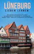 eBook: Lüneburg lieben lernen: Der perfekte Reiseführer für einen unvergesslichen Aufenthalt in Lüneburg in