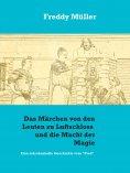 eBook: Das Märchen von den Leuten zu Luftschloss und die Macht der Magie