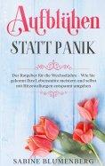 eBook: Aufblühen statt Panik: Der Ratgeber für die Wechseljahre - Wie Sie gekonnt Ihre Lebensmitte meistern