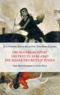 eBook: Die Scharlachpest, Die Pest in Bergamo, Die Maske des Roten Todes - Drei Meisterwerke in einem Band