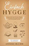 ebook: Einfach Hygge: Wie Sie Schritt für Schritt das dänische Wohlbehagen selbst verspüren und Ihr neues L