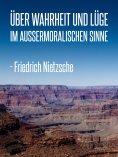 eBook: Über Wahrheit und Lüge im außermoralischen Sinne