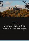 eBook: Eisenach: Die Stadt im grünen Herzen Thüringens