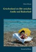eBook: Griechenland ein Bär zwischen Antike und Badeurlaub