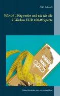 eBook: Wie ich 10 kg verlor und wie ich alle 2 Wochen EUR 100,00 sparte