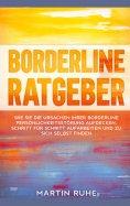 ebook: Borderline Ratgeber: Wie Sie die Ursachen Ihrer Borderline Persönlichkeitsstörung aufdecken, Schritt