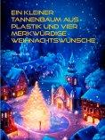 eBook: Ein kleiner Tannenbaum aus Plastik und vier merkwürdige Weihnachtswünsche
